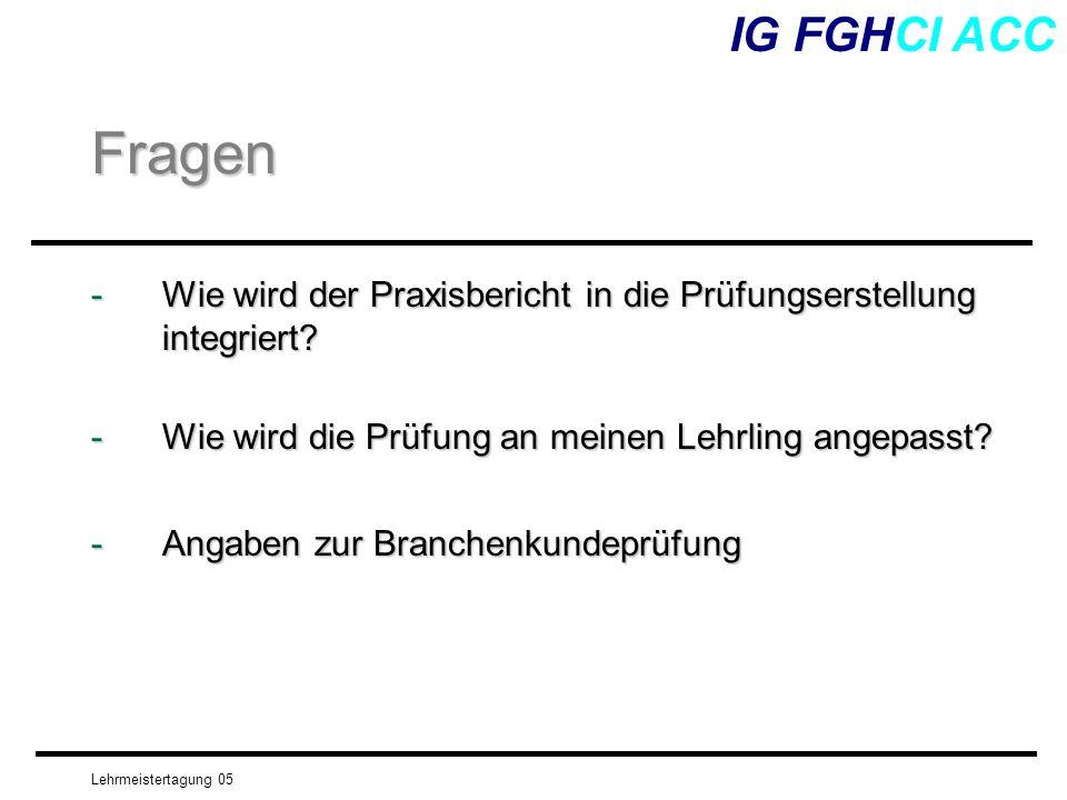 Lehrmeistertagung 05 -Wie wird der Praxisbericht in die Prüfungserstellung integriert? IG FGHCI ACCFragen -Wie wird die Prüfung an meinen Lehrling ang