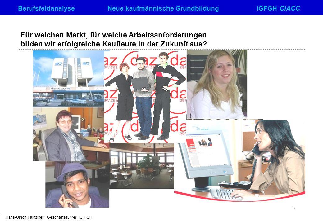 Berufsfeldanalyse Neue kaufmännische GrundbildungIGFGH CIACC Hans-Ulrich Hunziker, Geschäftsführer IG FGH 7 Für welchen Markt, für welche Arbeitsanfor
