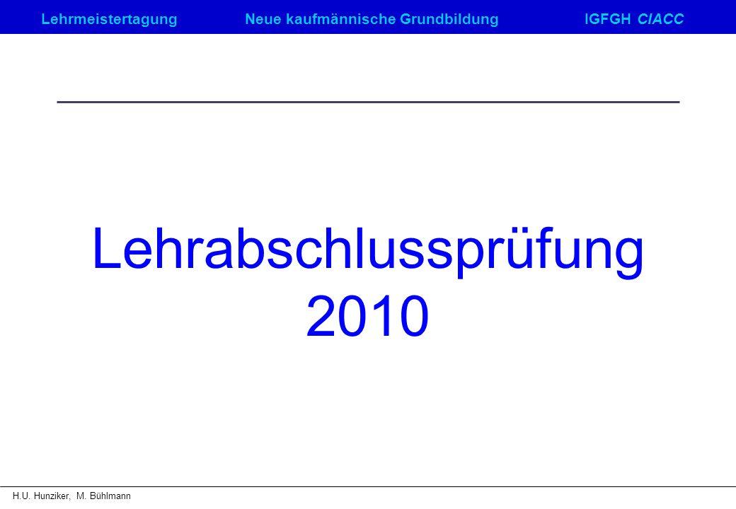 LehrmeistertagungNeue kaufmännische GrundbildungIGFGH CIACC H.U. Hunziker, M. Bühlmann Lehrabschlussprüfung 2010