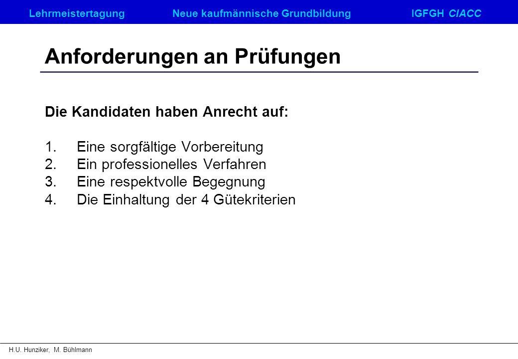 LehrmeistertagungNeue kaufmännische GrundbildungIGFGH CIACC H.U. Hunziker, M. Bühlmann Anforderungen an Prüfungen Die Kandidaten haben Anrecht auf: 1.