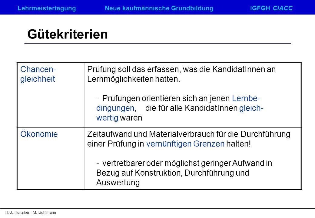LehrmeistertagungNeue kaufmännische GrundbildungIGFGH CIACC H.U. Hunziker, M. Bühlmann Gütekriterien Chancen- gleichheit Prüfung soll das erfassen, wa