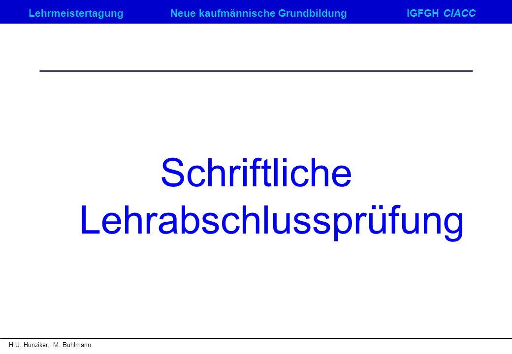 LehrmeistertagungNeue kaufmännische GrundbildungIGFGH CIACC H.U. Hunziker, M. Bühlmann Schriftliche Lehrabschlussprüfung
