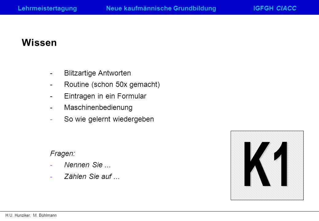 LehrmeistertagungNeue kaufmännische GrundbildungIGFGH CIACC H.U. Hunziker, M. Bühlmann Wissen - Blitzartige Antworten - Routine (schon 50x gemacht) -