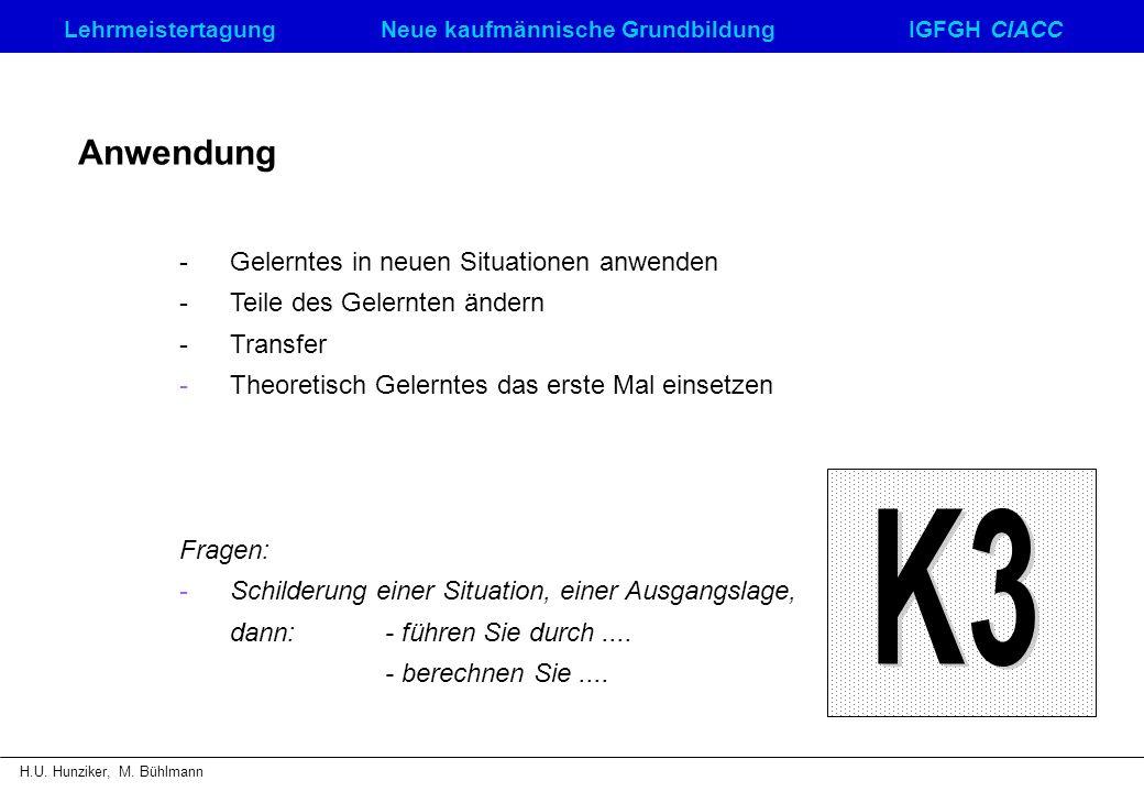 LehrmeistertagungNeue kaufmännische GrundbildungIGFGH CIACC H.U. Hunziker, M. Bühlmann Anwendung -Gelerntes in neuen Situationen anwenden -Teile des G