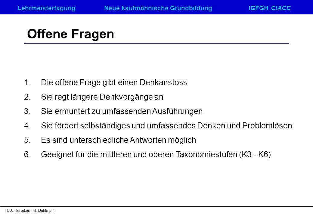 LehrmeistertagungNeue kaufmännische GrundbildungIGFGH CIACC H.U. Hunziker, M. Bühlmann Offene Fragen 1.Die offene Frage gibt einen Denkanstoss 2.Sie r