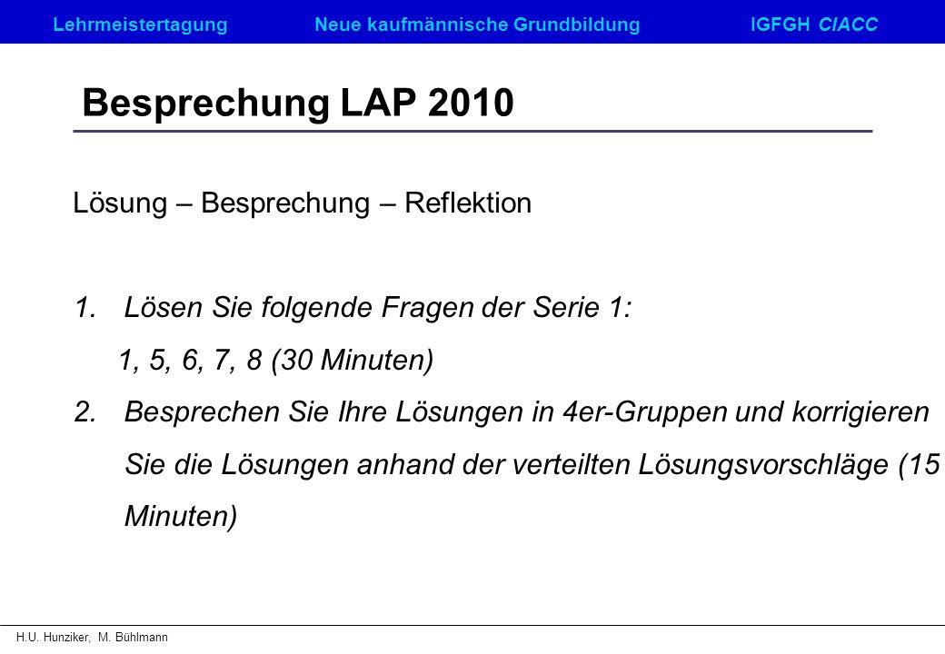 LehrmeistertagungNeue kaufmännische GrundbildungIGFGH CIACC H.U. Hunziker, M. Bühlmann Besprechung LAP 2010 Lösung – Besprechung – Reflektion 1.Lösen