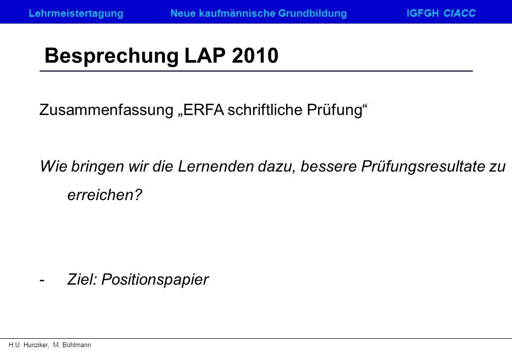 LehrmeistertagungNeue kaufmännische GrundbildungIGFGH CIACC H.U. Hunziker, M. Bühlmann Besprechung LAP 2010 Zusammenfassung ERFA schriftliche Prüfung