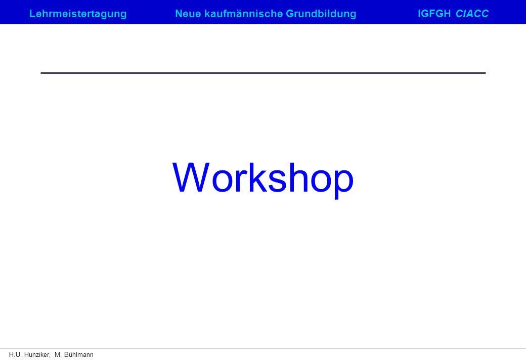 LehrmeistertagungNeue kaufmännische GrundbildungIGFGH CIACC H.U. Hunziker, M. Bühlmann Workshop