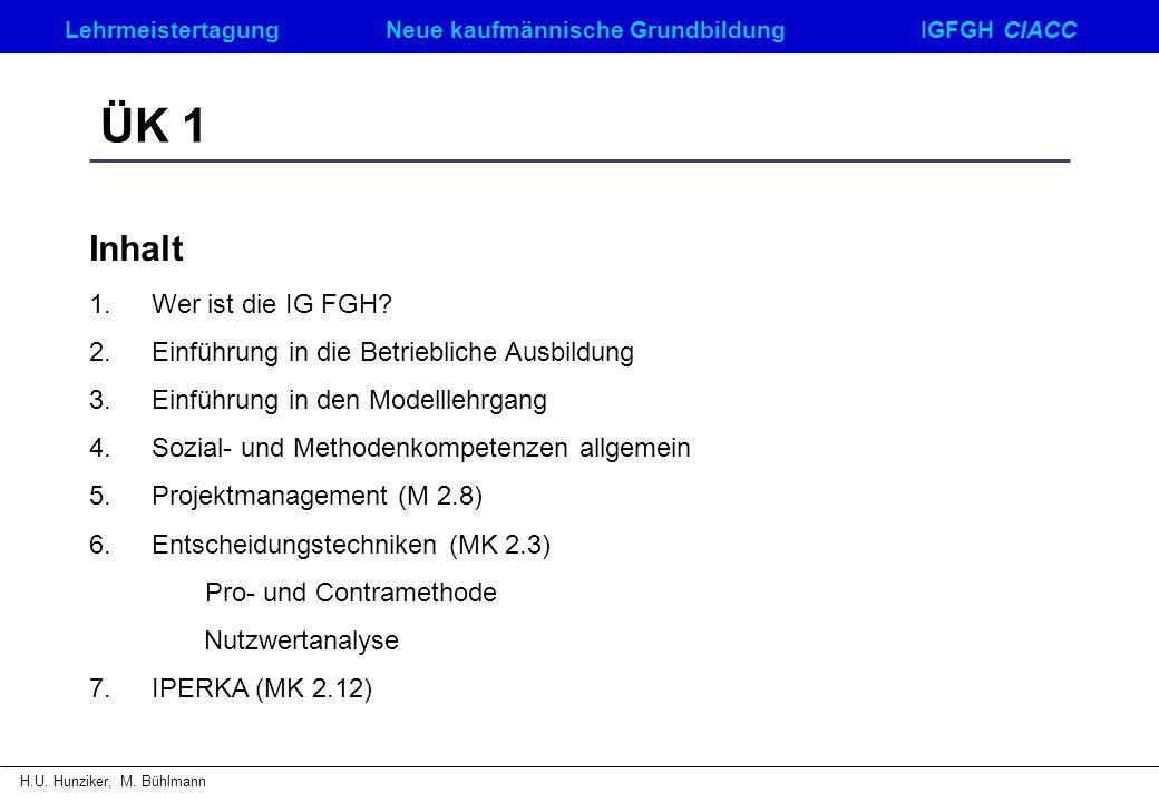 LehrmeistertagungNeue kaufmännische GrundbildungIGFGH CIACC H.U. Hunziker, M. Bühlmann ÜK 1 Inhalt 1.Wer ist die IG FGH? 2.Einführung in die Betriebli