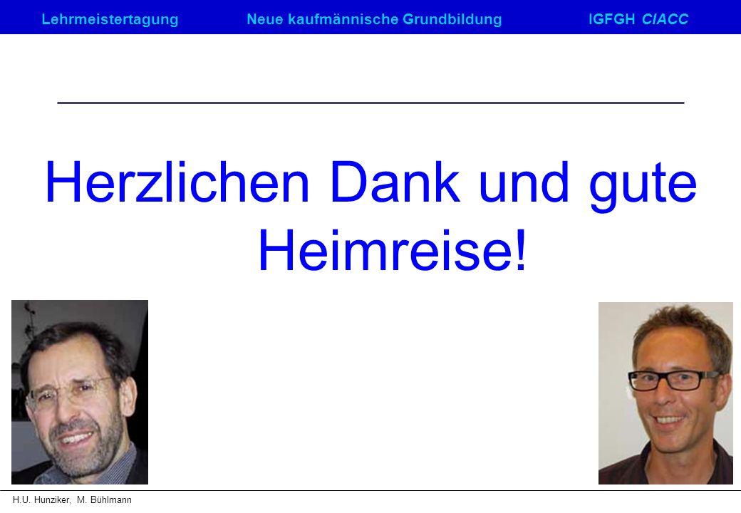 LehrmeistertagungNeue kaufmännische GrundbildungIGFGH CIACC H.U. Hunziker, M. Bühlmann Herzlichen Dank und gute Heimreise!