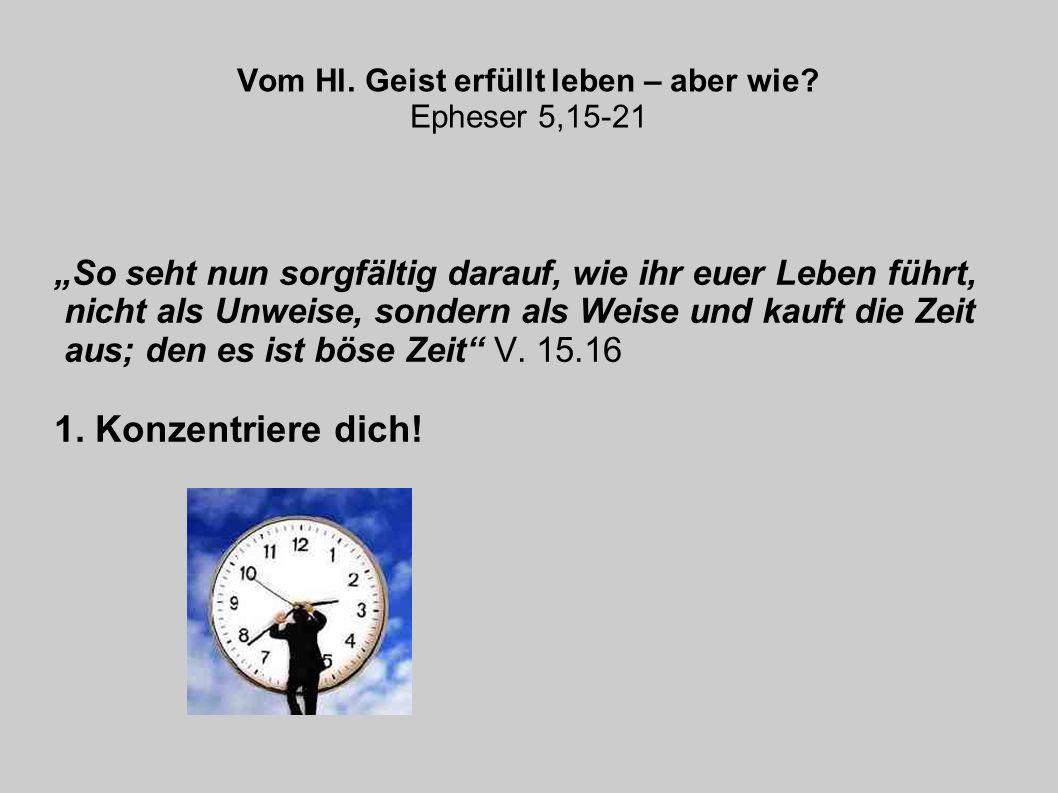 So seht nun sorgfältig darauf, wie ihr euer Leben führt, nicht als Unweise, sondern als Weise und kauft die Zeit aus; den es ist böse Zeit V.