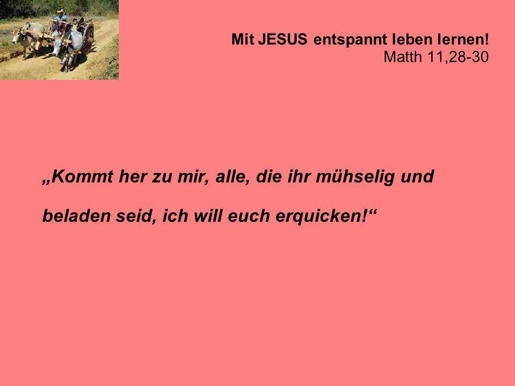 Mit JESUS entspannt leben lernen.Matth 11,28-30 1.