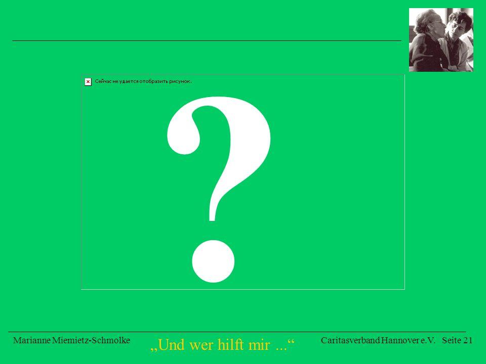 Und wer hilft mir... Marianne Miemietz-SchmolkeCaritasverband Hannover e.V. Seite 21 ?