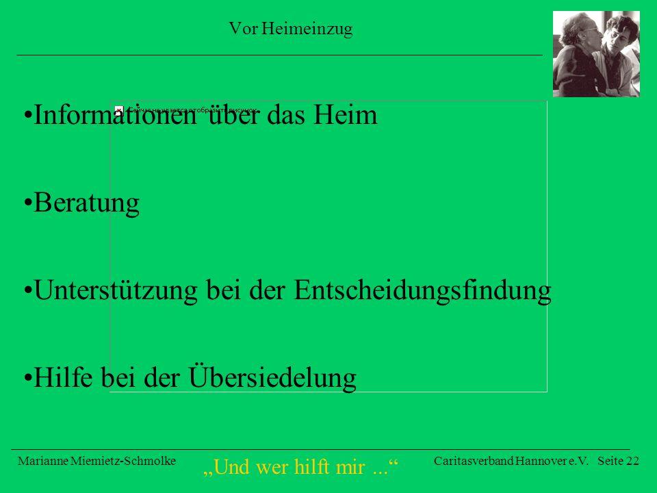 Und wer hilft mir... Marianne Miemietz-SchmolkeCaritasverband Hannover e.V. Seite 22 Vor Heimeinzug Informationen über das Heim Beratung Unterstützung