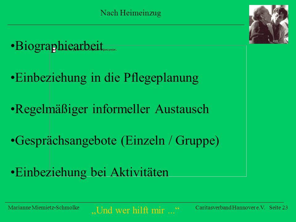 Und wer hilft mir... Marianne Miemietz-SchmolkeCaritasverband Hannover e.V. Seite 23 Nach Heimeinzug Biographiearbeit Einbeziehung in die Pflegeplanun