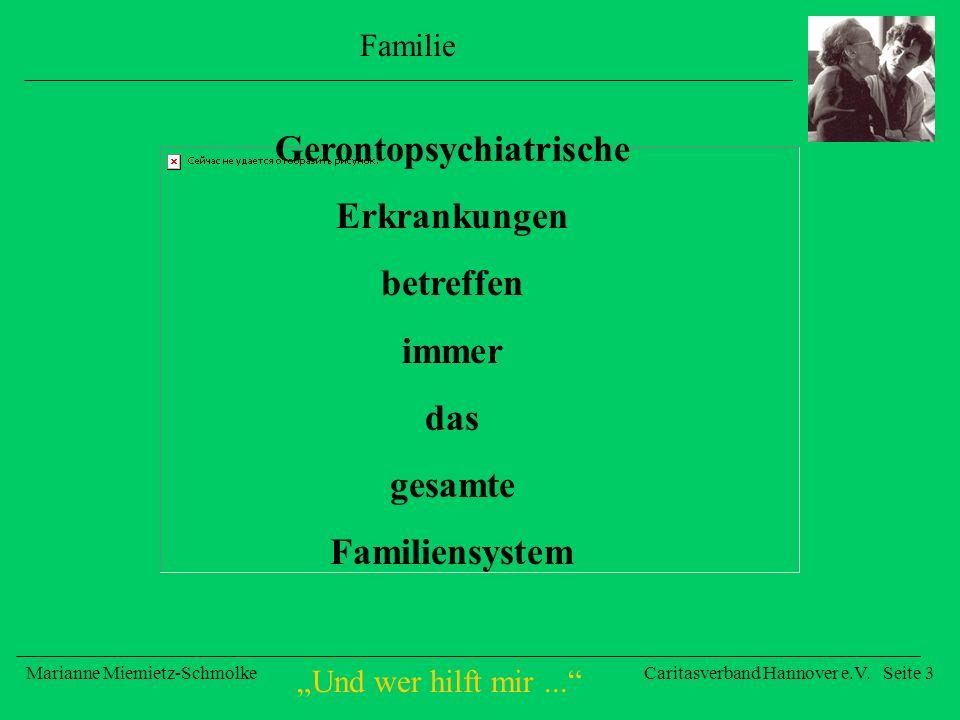 Und wer hilft mir... Marianne Miemietz-SchmolkeCaritasverband Hannover e.V. Seite 3 Familie Gerontopsychiatrische Erkrankungen betreffen immer das ges