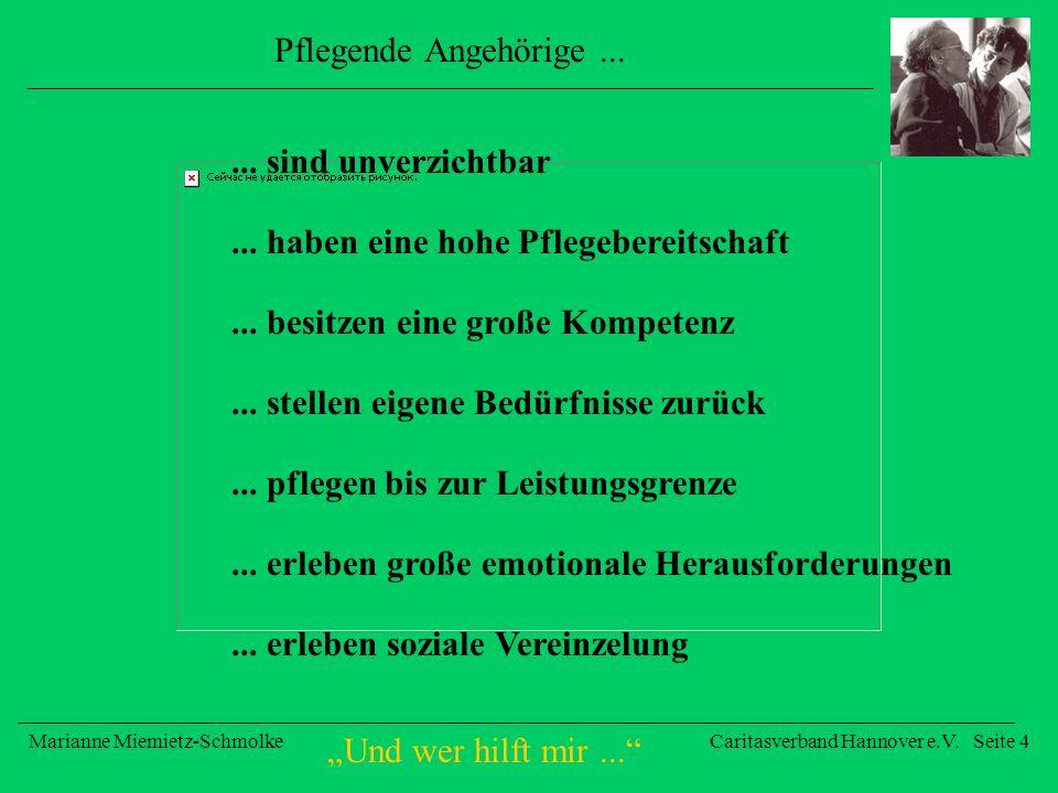 Und wer hilft mir... Marianne Miemietz-SchmolkeCaritasverband Hannover e.V. Seite 4 Pflegende Angehörige...... sind unverzichtbar... haben eine hohe P