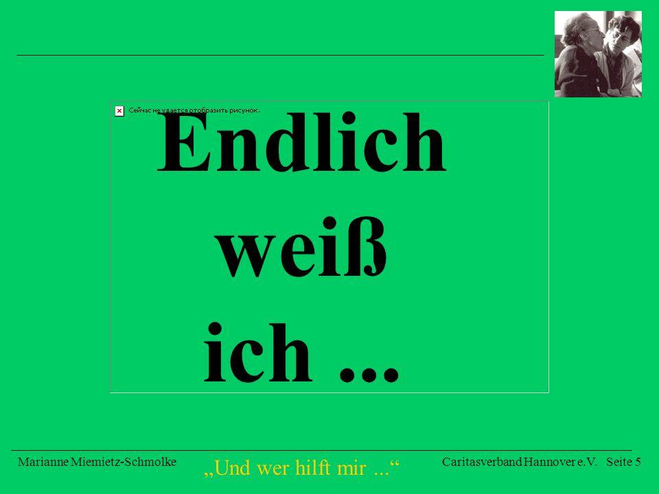 Und wer hilft mir... Marianne Miemietz-SchmolkeCaritasverband Hannover e.V. Seite 5 Endlich weiß ich...