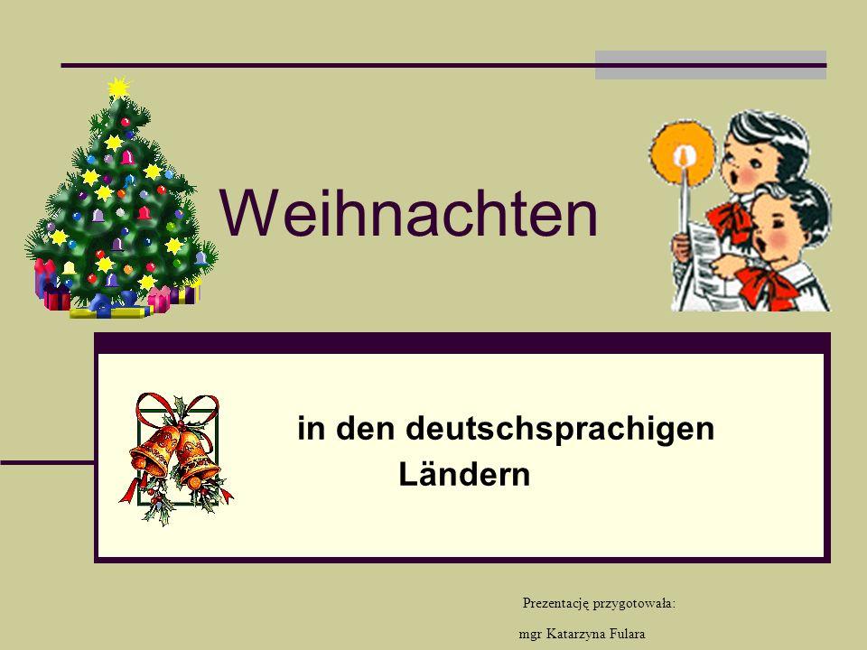 Weihnachten in den deutschsprachigen Ländern Prezentację przygotowała: mgr Katarzyna Fulara