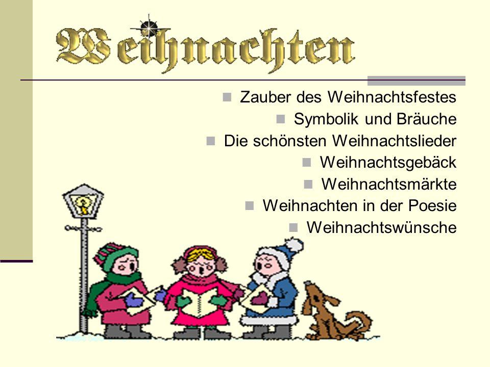 Zauber des Weihnachtsfestes Symbolik und Bräuche Die schönsten Weihnachtslieder Weihnachtsgebäck Weihnachtsmärkte Weihnachten in der Poesie Weihnachts