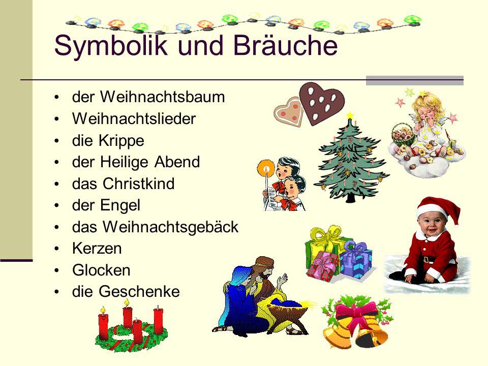 Symbolik und Bräuche der Weihnachtsbaum Weihnachtslieder die Krippe der Heilige Abend das Christkind der Engel das Weihnachtsgebäck Kerzen Glocken die