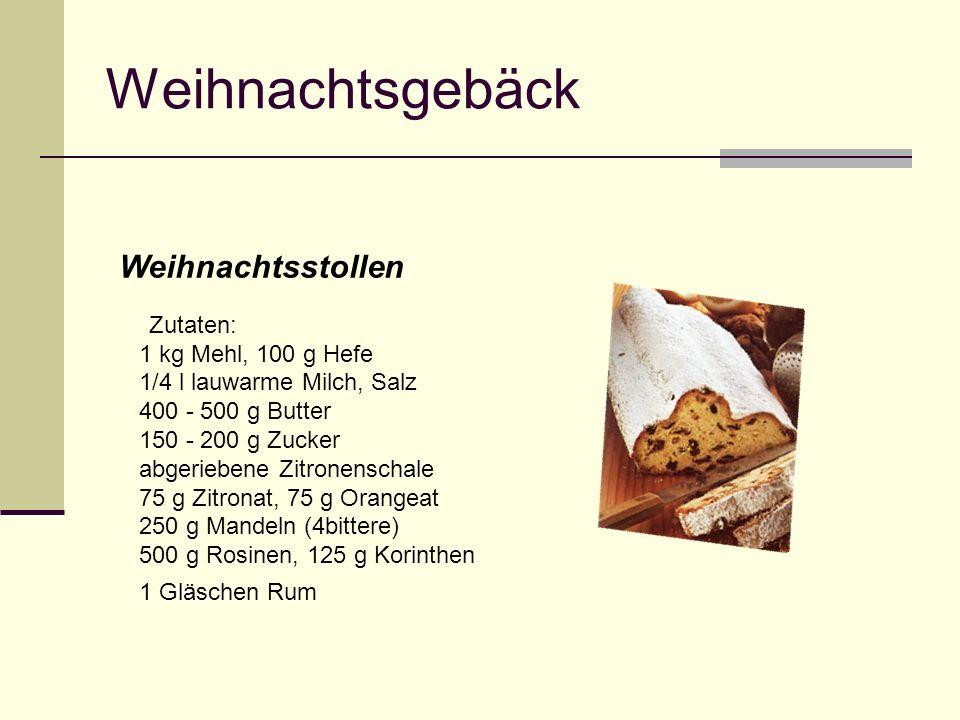 Weihnachtsgebäck Weihnachtsstollen Zutaten: 1 kg Mehl, 100 g Hefe 1/4 l lauwarme Milch, Salz 400 - 500 g Butter 150 - 200 g Zucker abgeriebene Zitrone