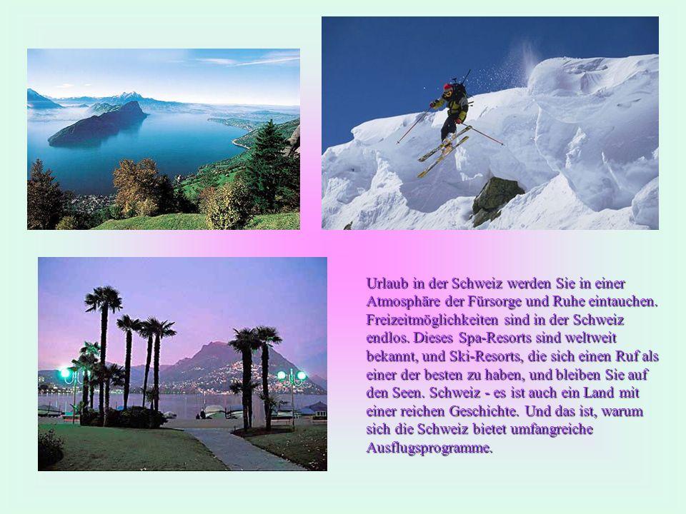 Urlaub in der Schweiz werden Sie in einer Atmosphäre der Fürsorge und Ruhe eintauchen.