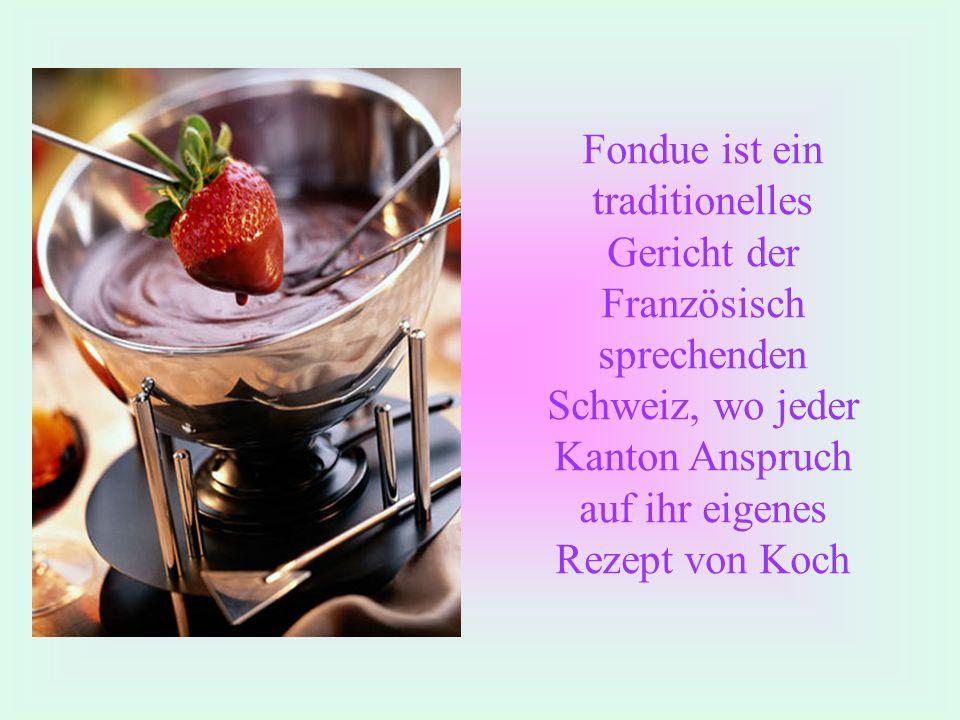 Fondue ist ein traditionelles Gericht der Französisch sprechenden Schweiz, wo jeder Kanton Anspruch auf ihr eigenes Rezept von Koch