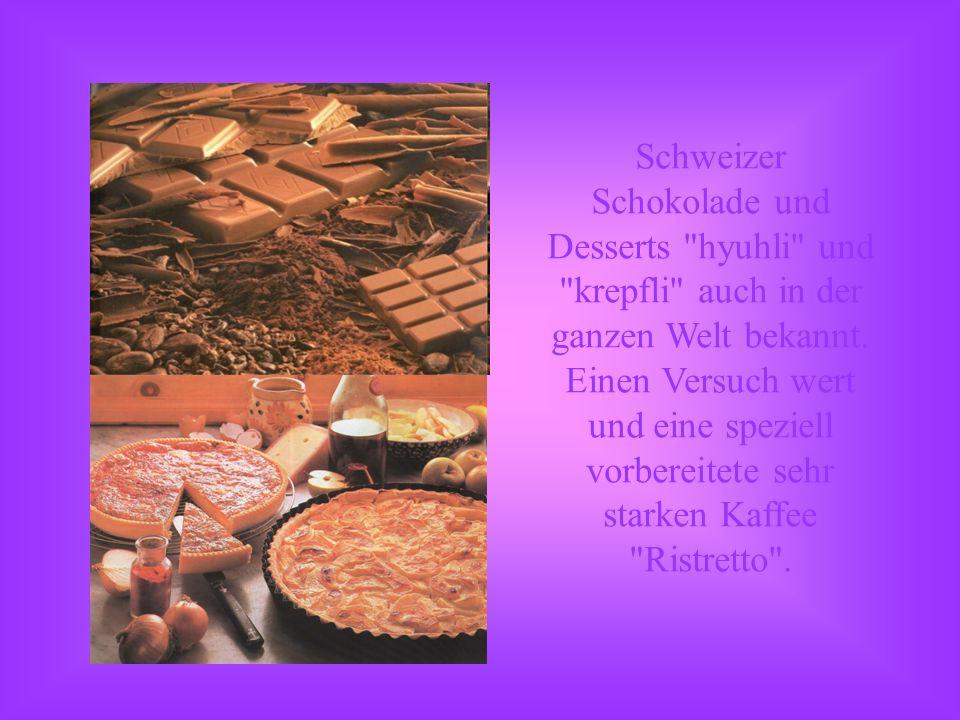 Schweizer Schokolade und Desserts hyuhli und krepfli auch in der ganzen Welt bekannt.