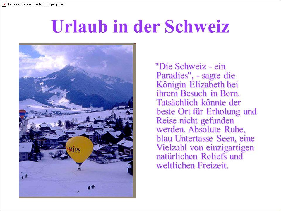 Urlaub in der Schweiz Die Schweiz - ein Paradies , - sagte die Königin Elizabeth bei ihrem Besuch in Bern.