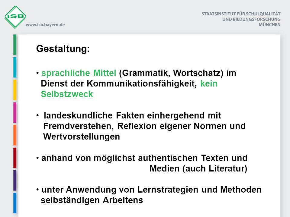 Gestaltung: sprachliche Mittel (Grammatik, Wortschatz) im Dienst der Kommunikationsfähigkeit, kein Selbstzweck landeskundliche Fakten einhergehend mit