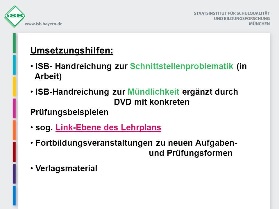 Umsetzungshilfen: ISB- Handreichung zur Schnittstellenproblematik (in Arbeit) ISB-Handreichung zur Mündlichkeit ergänzt durch DVD mit konkreten Prüfun