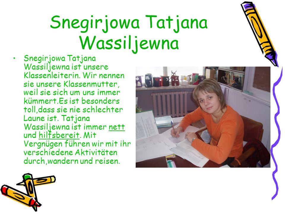 Snegirjowa Tatjana Wassiljewna Snegirjowa Tatjana Wassiljewna ist unsere Klassenleiterin.