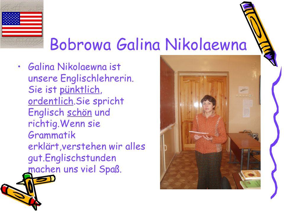 Bobrowa Galina Nikolaewna Galina Nikolaewna ist unsere Englischlehrerin.