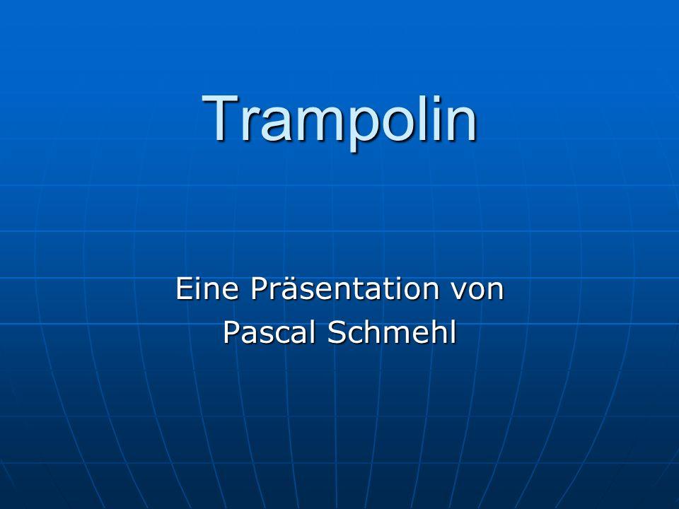 Trampolin Eine Präsentation von Pascal Schmehl