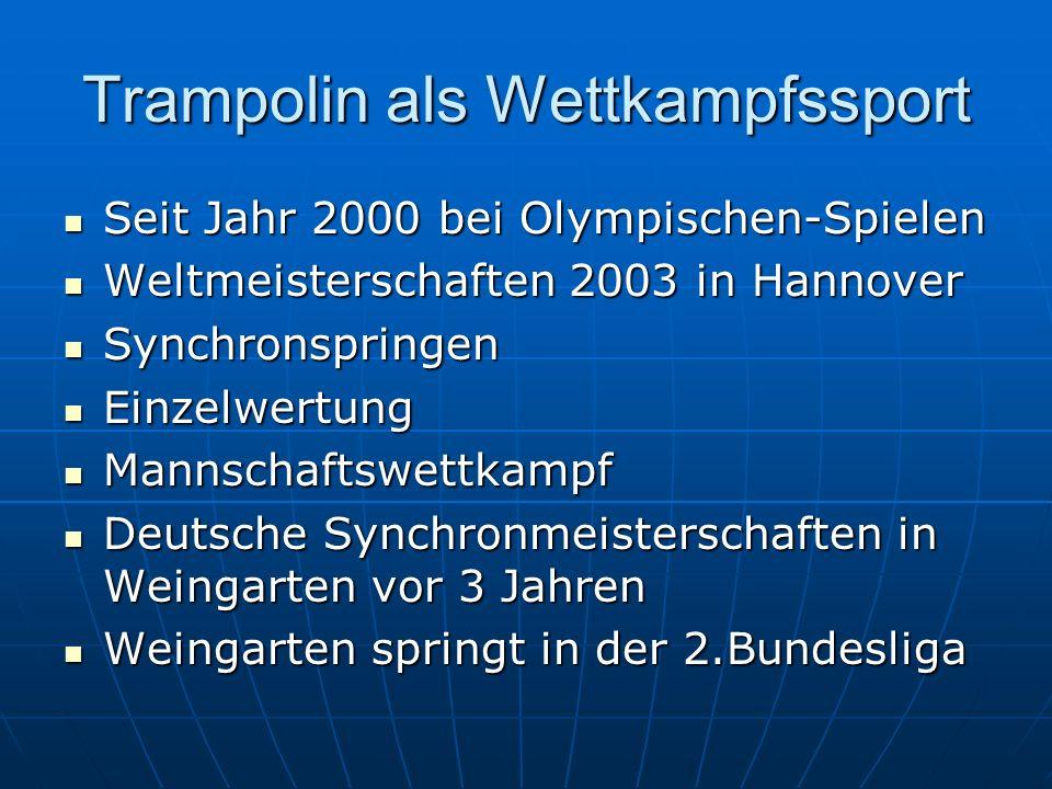 Trampolin als Wettkampfssport Seit Jahr 2000 bei Olympischen-Spielen Seit Jahr 2000 bei Olympischen-Spielen Weltmeisterschaften 2003 in Hannover Weltm