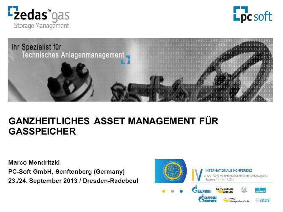 GANZHEITLICHES ASSET MANAGEMENT FÜR GASSPEICHER Marco Mendritzki PC-Soft GmbH, Senftenberg (Germany) 23./24. September 2013 / Dresden-Radebeul