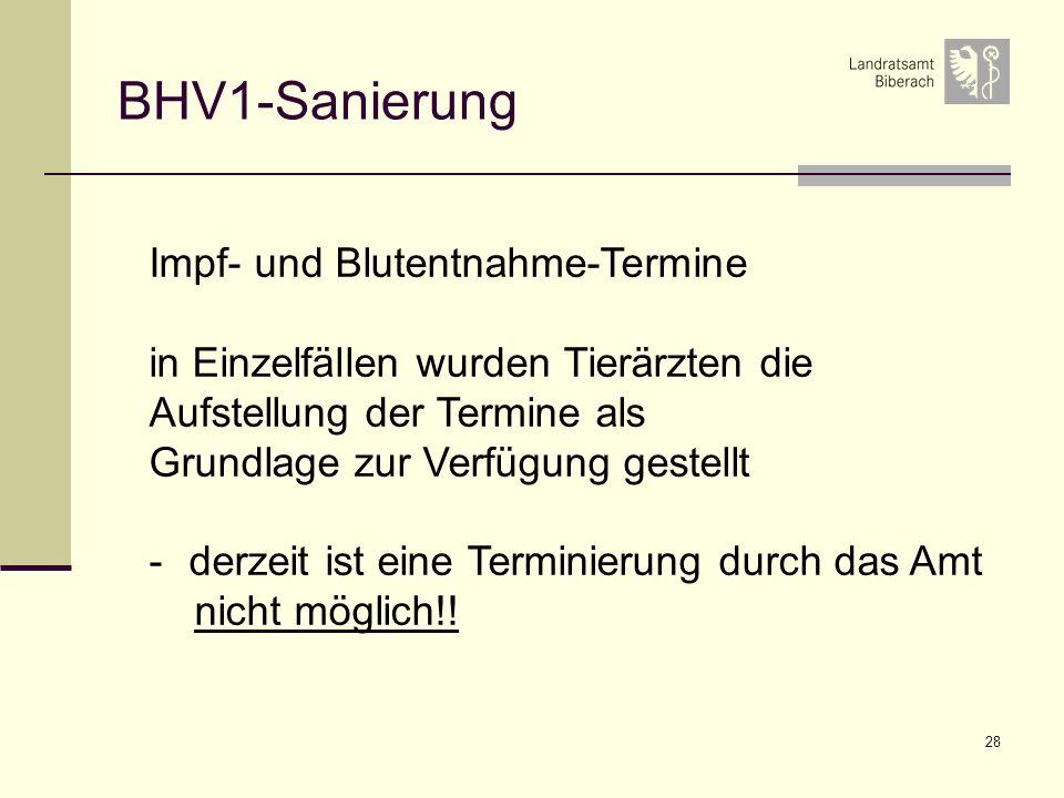28 BHV1-Sanierung Impf- und Blutentnahme-Termine in Einzelfällen wurden Tierärzten die Aufstellung der Termine als Grundlage zur Verfügung gestellt -derzeit ist eine Terminierung durch das Amt nicht möglich!!