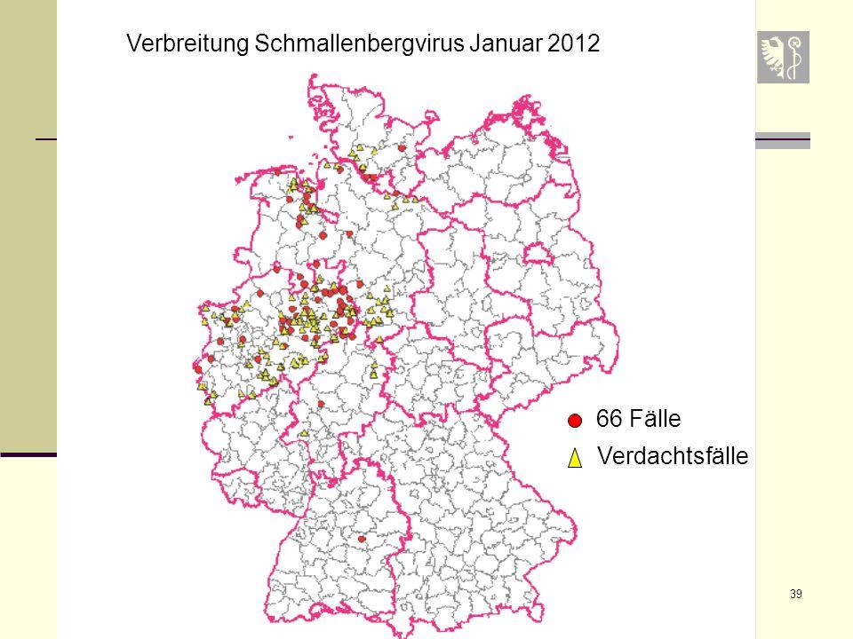 39 Verbreitung Schmallenbergvirus Januar 2012 66 Fälle Verdachtsfälle