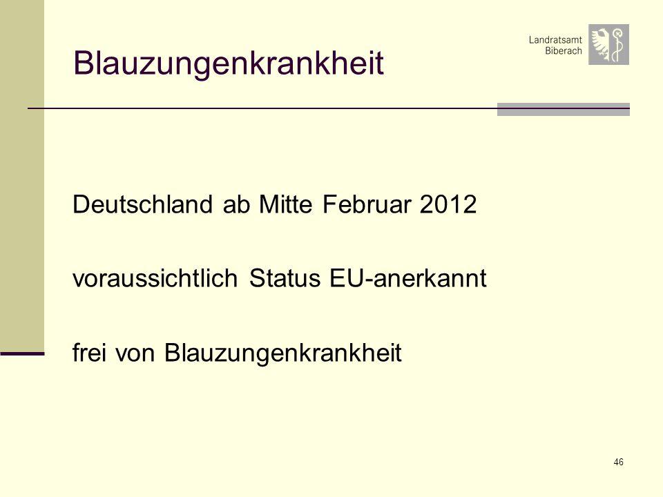 46 Blauzungenkrankheit Deutschland ab Mitte Februar 2012 voraussichtlich Status EU-anerkannt frei von Blauzungenkrankheit