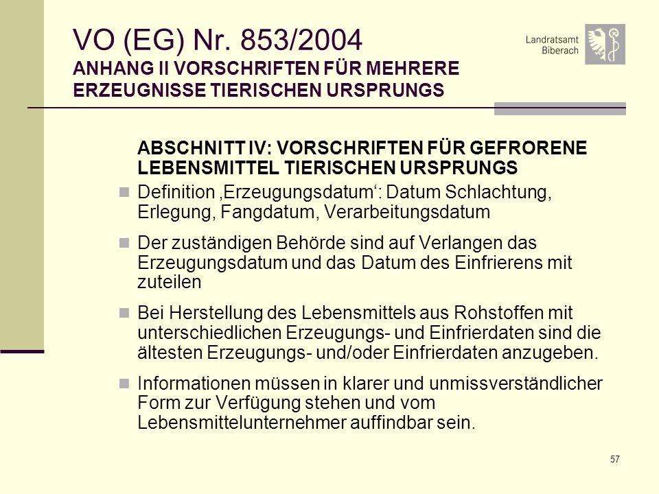57 VO (EG) Nr. 853/2004 ANHANG II VORSCHRIFTEN FÜR MEHRERE ERZEUGNISSE TIERISCHEN URSPRUNGS ABSCHNITT IV: VORSCHRIFTEN FÜR GEFRORENE LEBENSMITTEL TIER