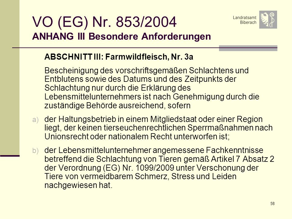 58 VO (EG) Nr. 853/2004 ANHANG III Besondere Anforderungen ABSCHNITT III: Farmwildfleisch, Nr. 3a Bescheinigung des vorschriftsgemäßen Schlachtens und