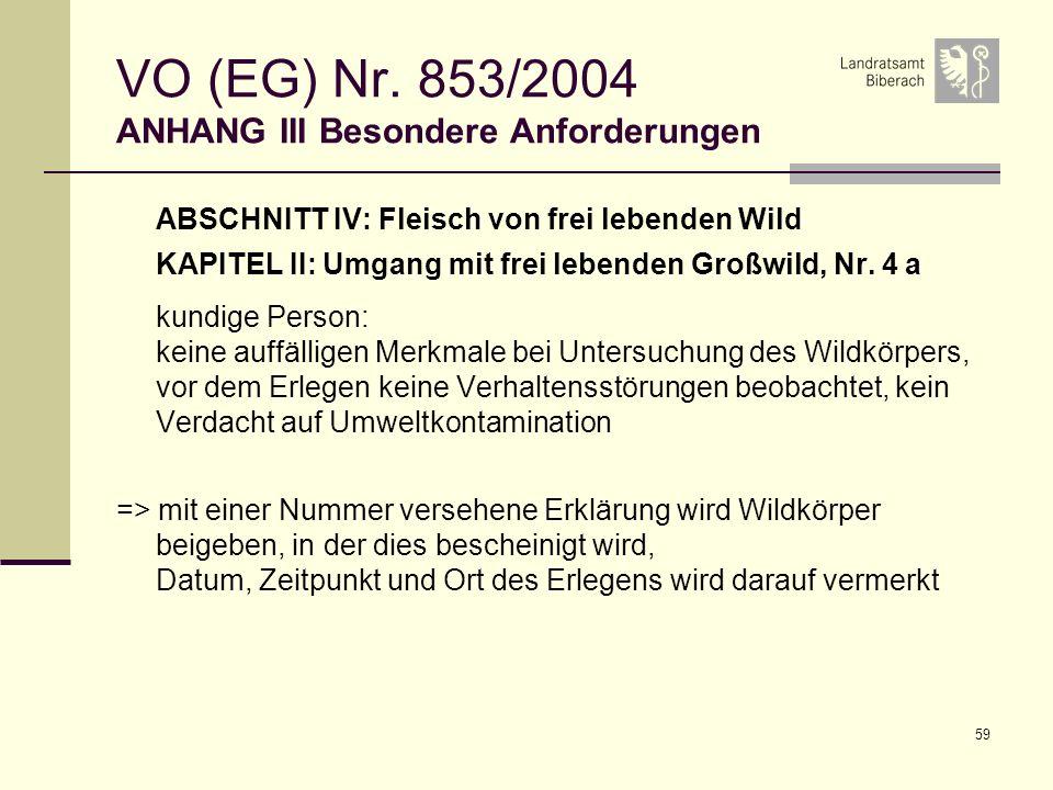 59 VO (EG) Nr. 853/2004 ANHANG III Besondere Anforderungen ABSCHNITT IV: Fleisch von frei lebenden Wild KAPITEL II: Umgang mit frei lebenden Großwild,