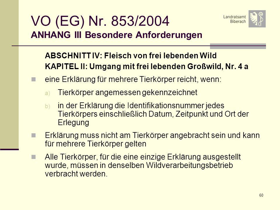 60 VO (EG) Nr. 853/2004 ANHANG III Besondere Anforderungen ABSCHNITT IV: Fleisch von frei lebenden Wild KAPITEL II: Umgang mit frei lebenden Großwild,