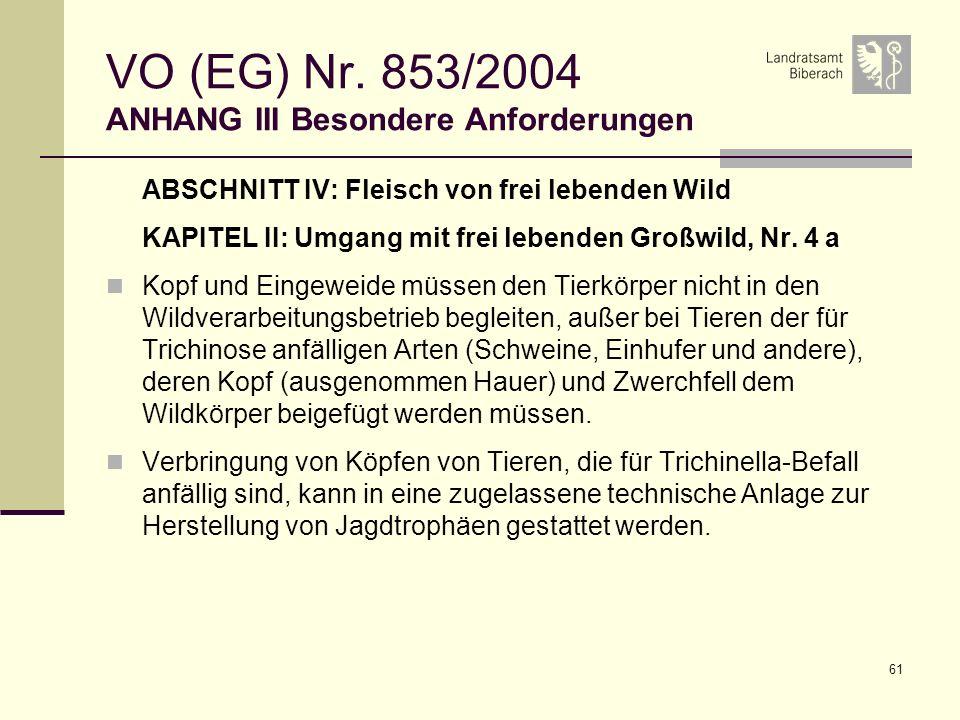 61 VO (EG) Nr. 853/2004 ANHANG III Besondere Anforderungen ABSCHNITT IV: Fleisch von frei lebenden Wild KAPITEL II: Umgang mit frei lebenden Großwild,