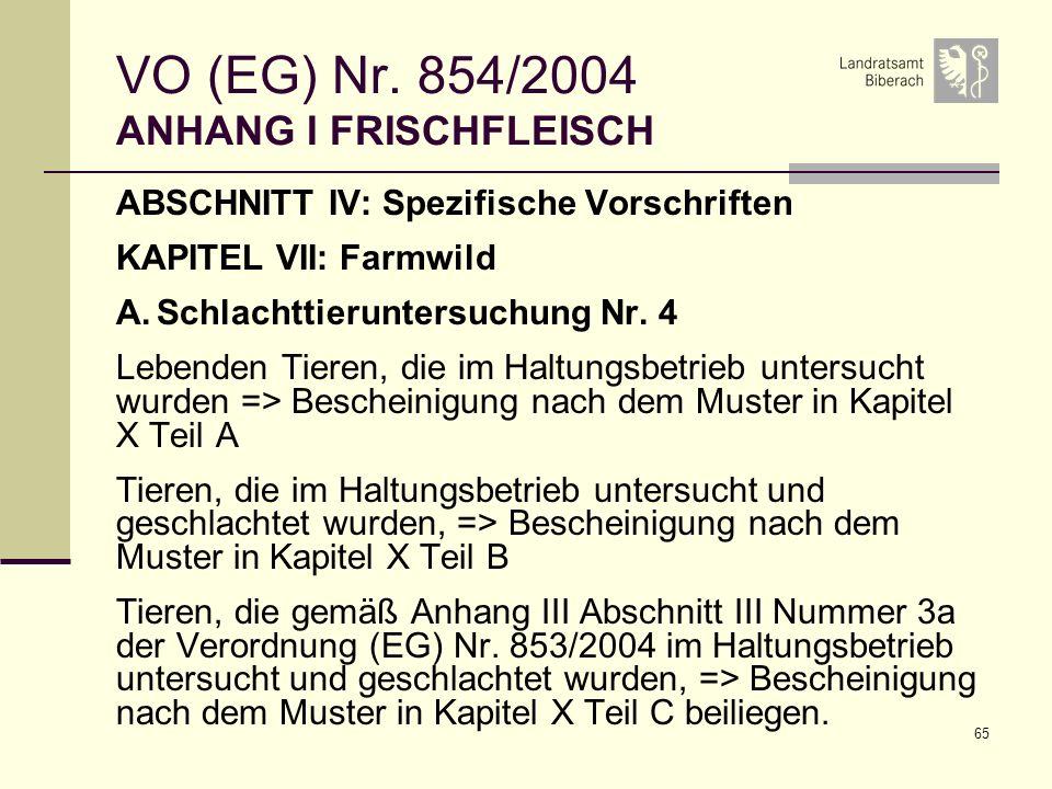 65 VO (EG) Nr. 854/2004 ANHANG I FRISCHFLEISCH ABSCHNITT IV: Spezifische Vorschriften KAPITEL VII: Farmwild A.Schlachttieruntersuchung Nr. 4 Lebenden