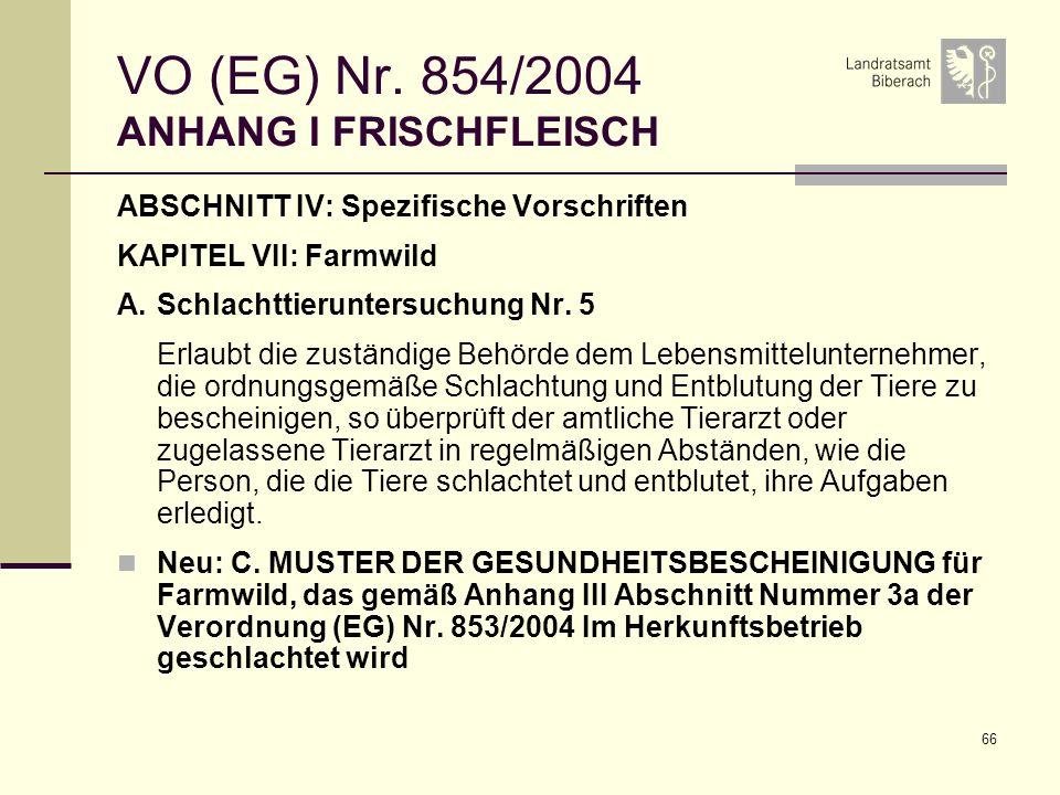 66 VO (EG) Nr. 854/2004 ANHANG I FRISCHFLEISCH ABSCHNITT IV: Spezifische Vorschriften KAPITEL VII: Farmwild A.Schlachttieruntersuchung Nr. 5 Erlaubt d
