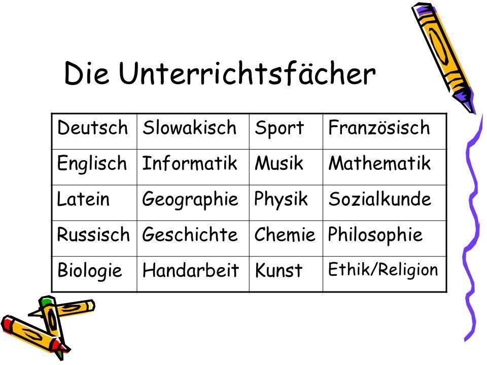 Die Unterrichtsfächer DeutschSlowakischSportFranzösisch EnglischInformatikMusikMathematik LateinGeographiePhysikSozialkunde RussischGeschichteChemiePh