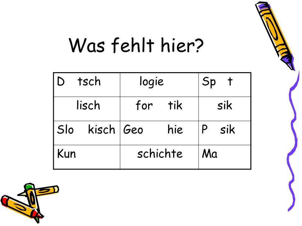 Was fehlt hier? DeutschBiologieSport EnglischInformatikMusik SlowakischGeographiePhysik KunstGeschichteMathe