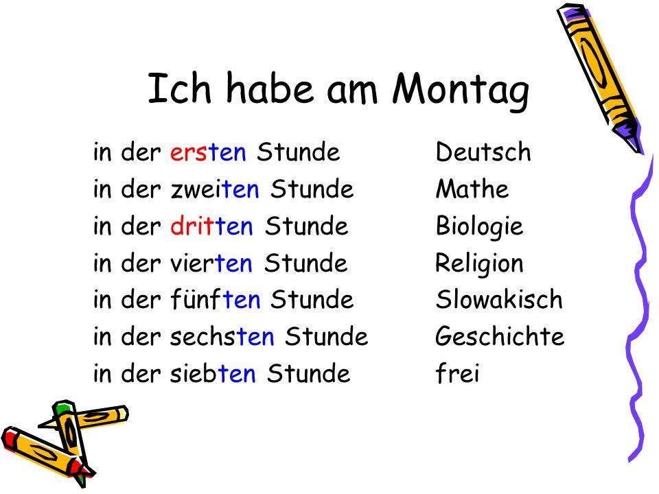 Ich habe am Montag Deutsch Mathe Biologie Religion Slowakisch Geschichte frei in der ersten Stunde in der zweiten Stunde in der dritten Stunde in der